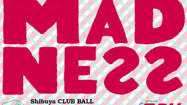 MADNE22 / Shibuya CLUB BALL 22nd Anniversary Party -Day 4-
