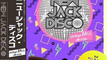 【延期】NEW JACK DISCO-Shibuya CLUB BALL version-